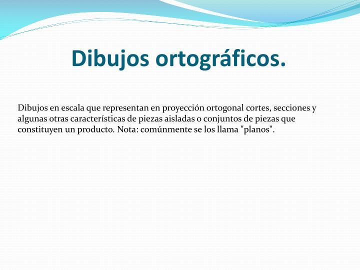 Dibujos ortográficos.
