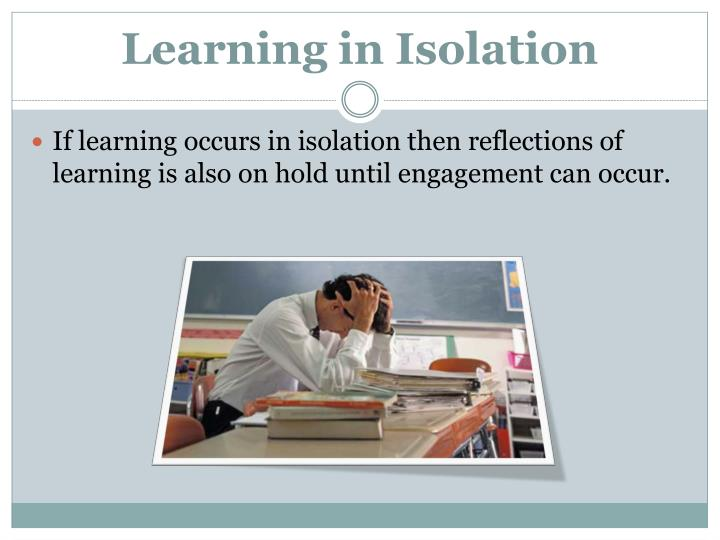Learning in Isolation