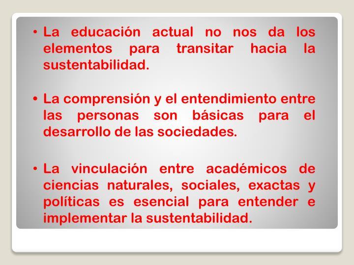 La educación actual no nos da los elementos para transitar hacia la sustentabilidad.