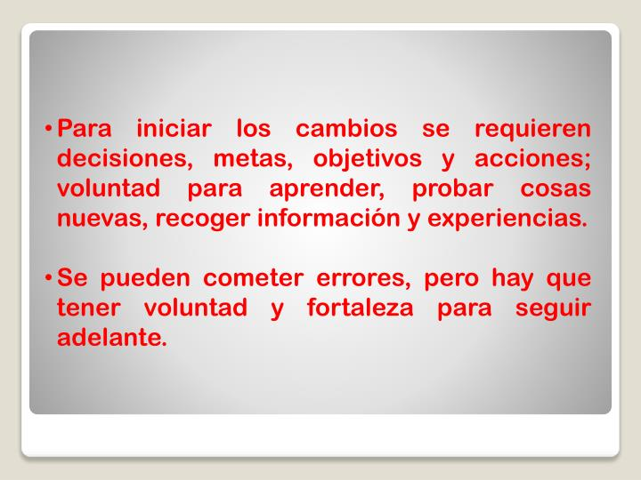Para iniciar los cambios se requieren  decisiones, metas, objetivos y acciones;