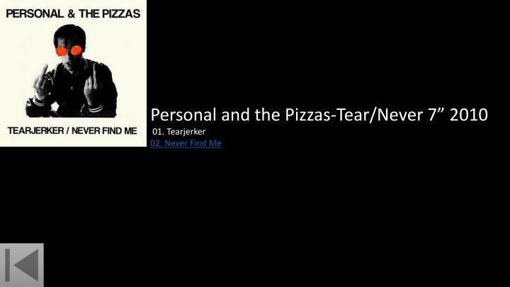 "Personal and the Pizzas-Tear/Never 7"" 2010"