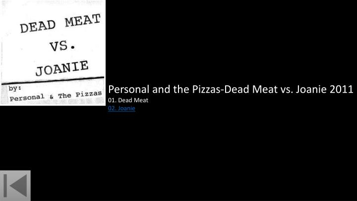 Personal and the Pizzas-Dead Meat vs. Joanie 2011