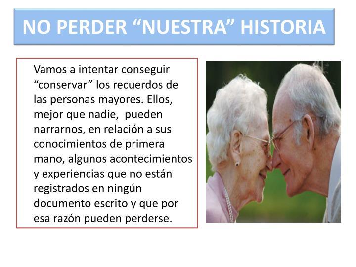 """NO PERDER """"NUESTRA"""" HISTORIA"""