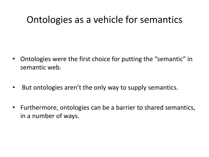 Ontologies as a vehicle for semantics