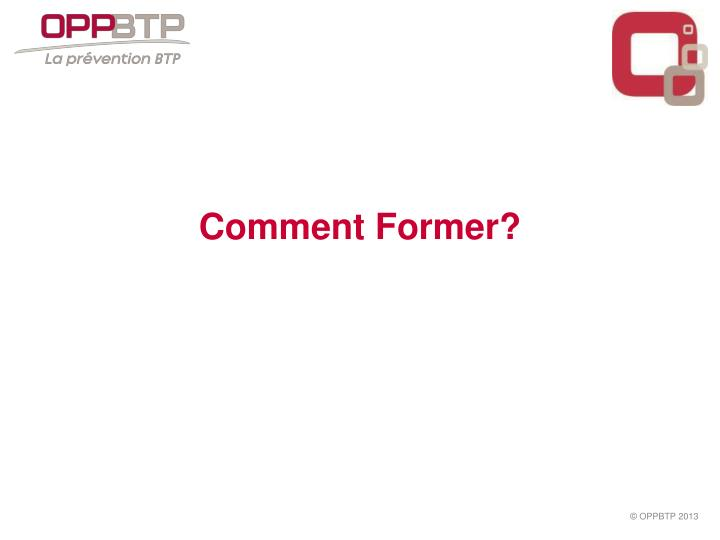 Comment Former?