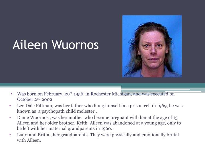 """aileen wuornos essay example Aileen wuornos, a florida prostitute turned serial killer, was the focus of the 2003 oscar winning movie """"monster"""", starring charlize theron and crtina ricci will the motivational model, which was exclusively based on interviews with male killers, still apply to females as well."""