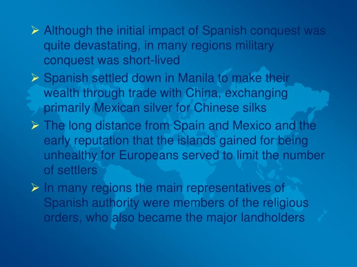 Although the initial impact of Spanish conquest was quite devastating, in many regions