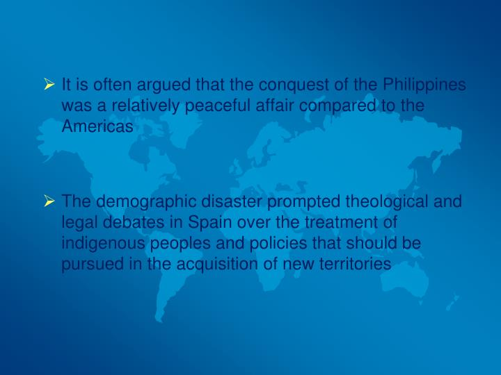 It is often argued that the conquest of the Philippines was a relatively peaceful affair compared to...