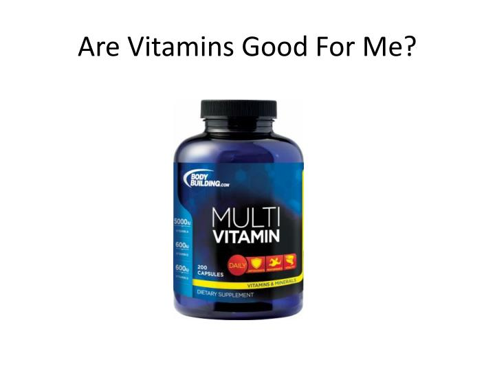 Are Vitamins Good For Me?
