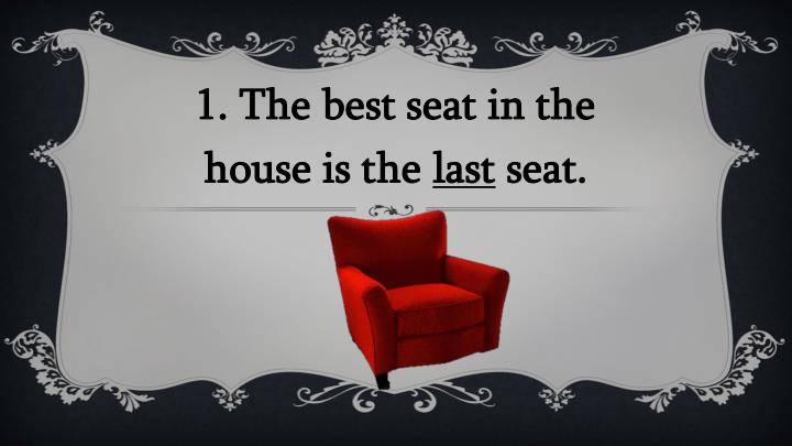1. The best seat in the
