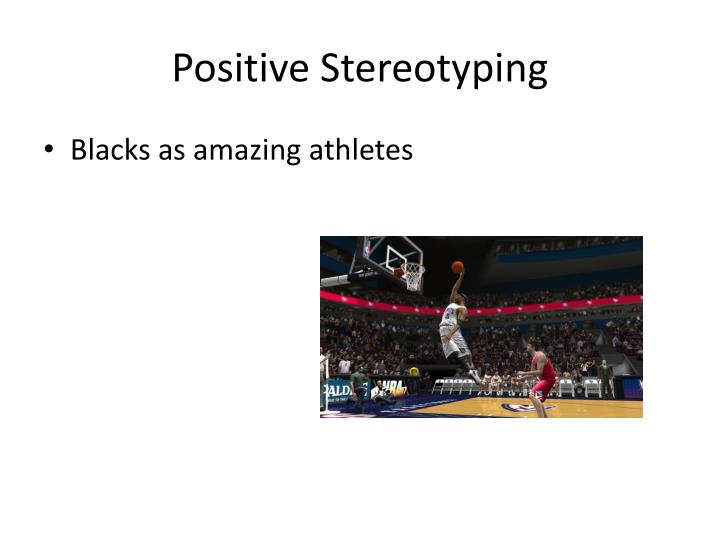 Positive Stereotyping