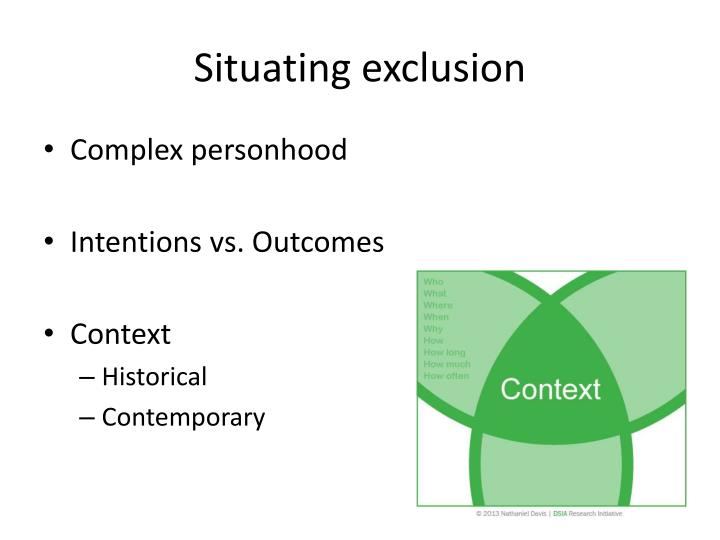 Situating exclusion