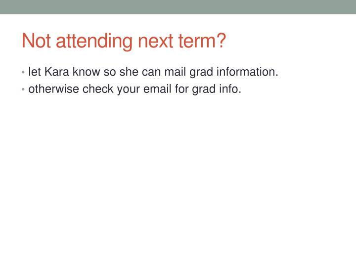 Not attending next term?