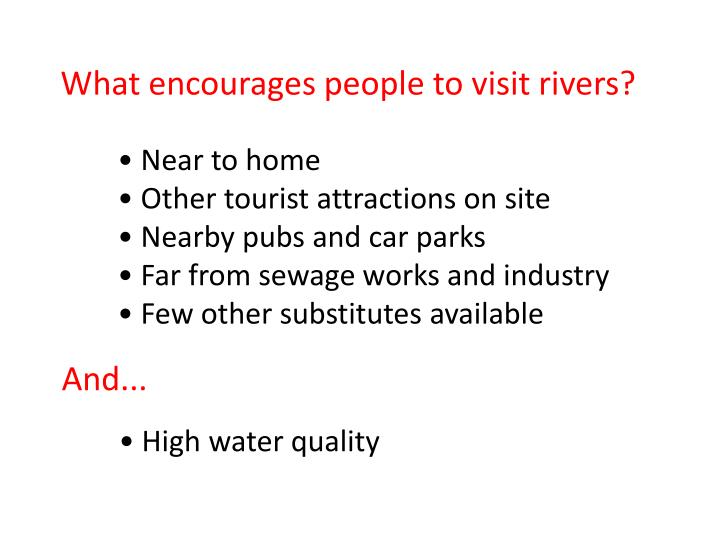 What encourages people to visit rivers?