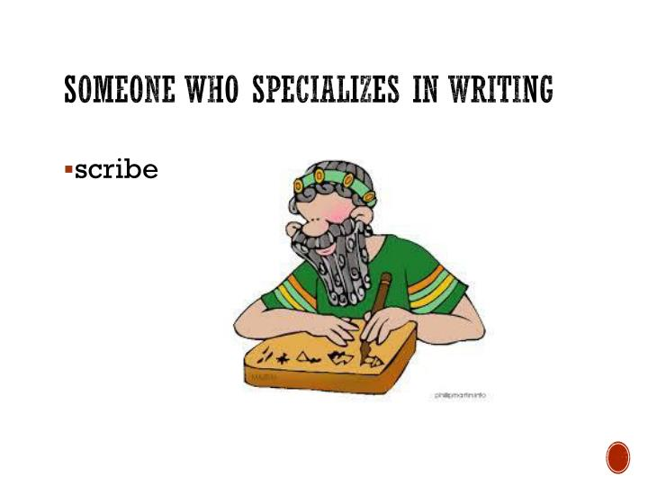 Someone who specializes in writing