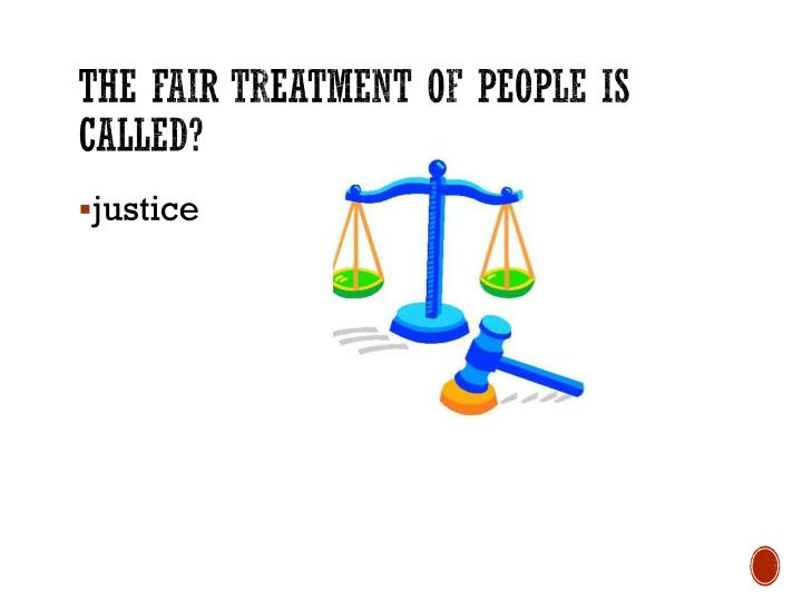 The fair treatment of people is called