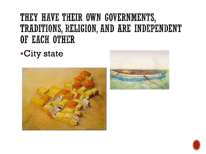 They have their own governments, traditions, religion, and are independent of each other