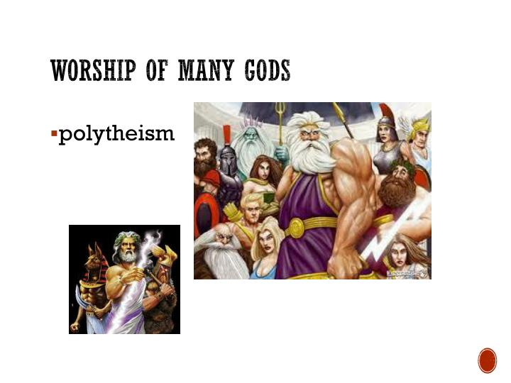 Worship of many gods