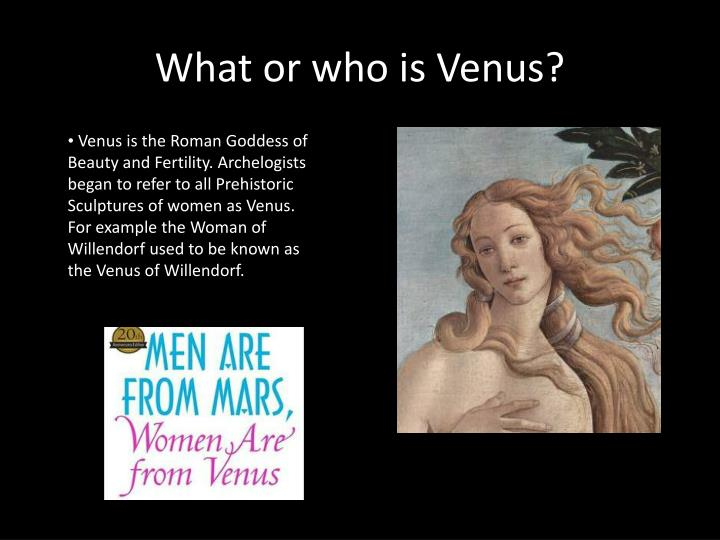 What or who is Venus?