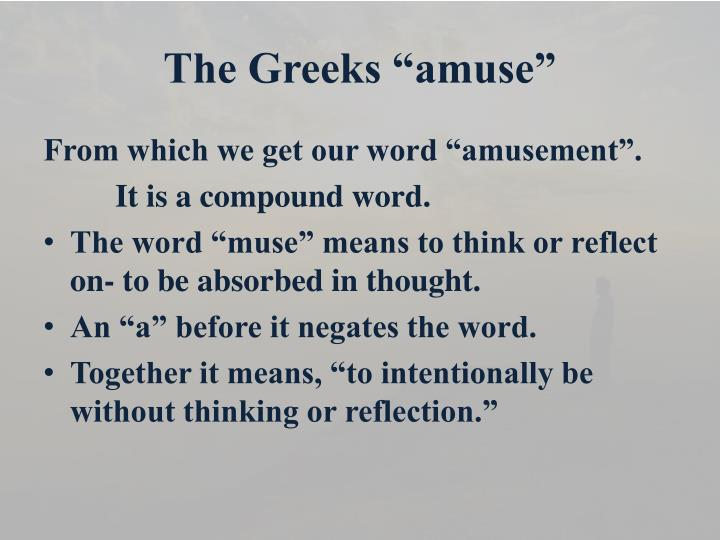 "The Greeks ""amuse"""