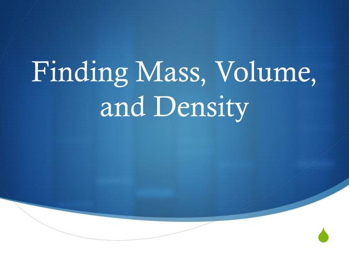 Finding mass volume and density