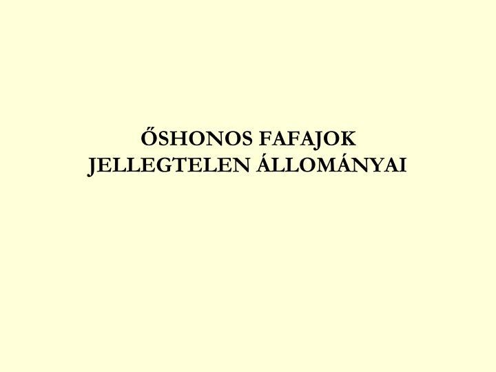 ŐSHONOS FAFAJOK