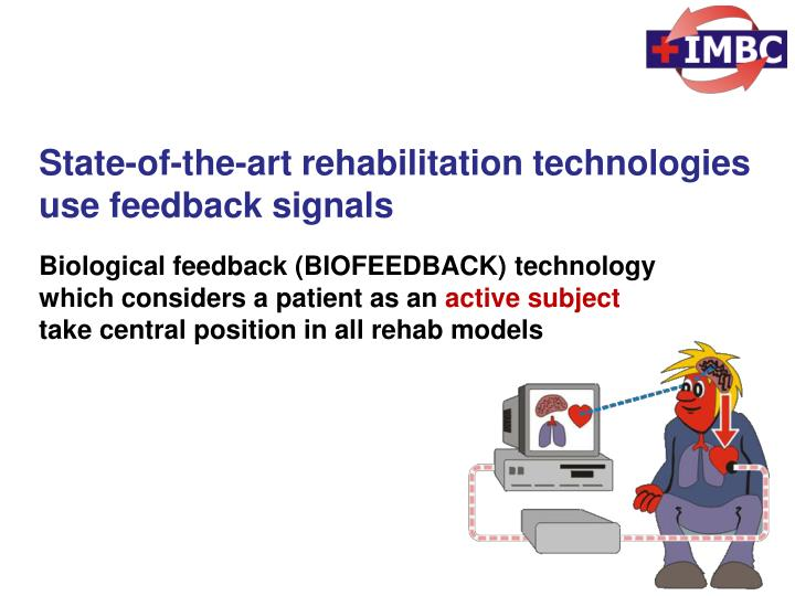 State-of-the-art rehabilitation technologies use feedback signals