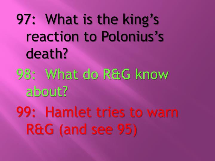 97:  What is the king's reaction to Polonius's death?