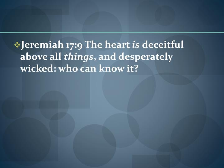 Jeremiah 17:9 The heart