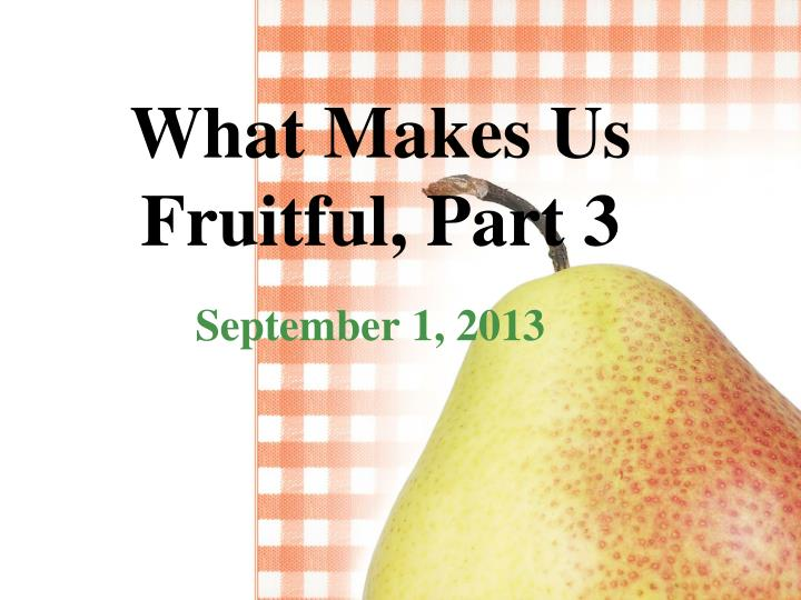 What makes us fruitful part 3