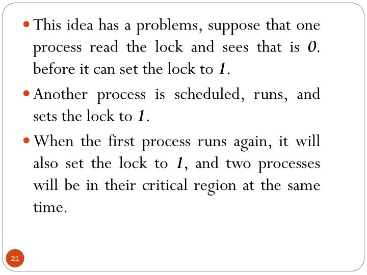 This idea has a problems, suppose that one process read the lock and sees that is