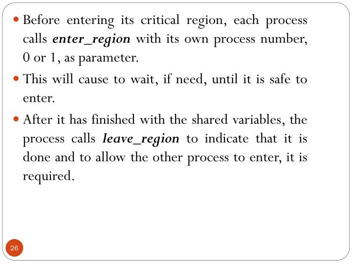 Before entering its critical region, each process calls