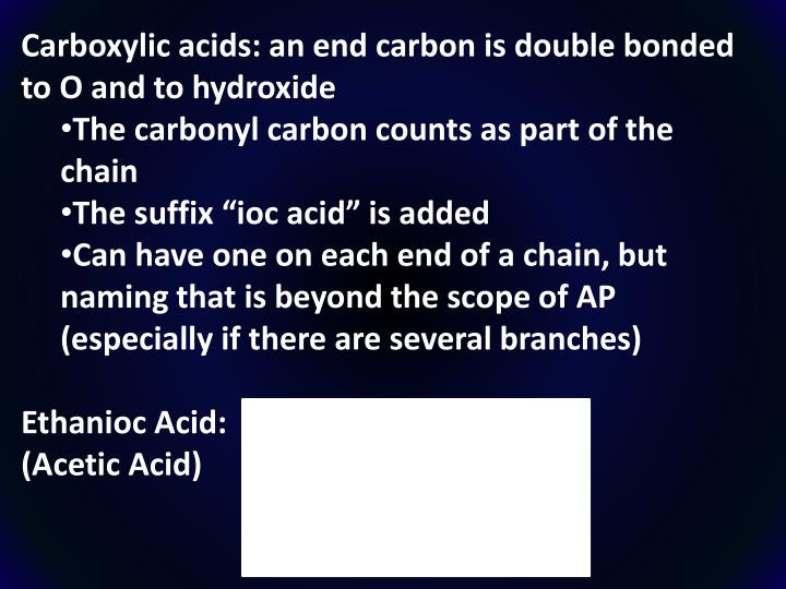 Carboxylic acids: an end carbon is double bonded to O and to hydroxide