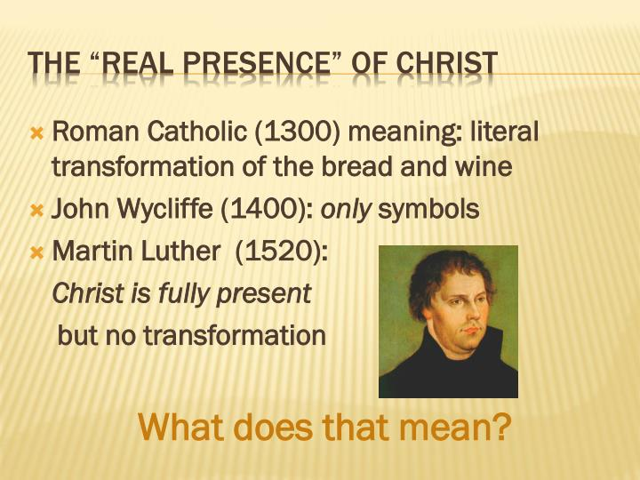 Roman Catholic (1300) meaning: literal transformation of the bread and wine