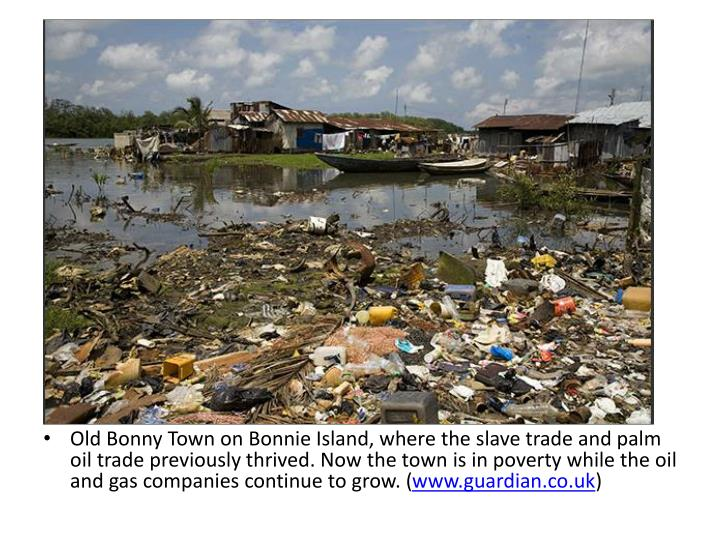 Old Bonny Town on Bonnie Island, where the slave trade and palm oil trade previously thrived. Now the town is in poverty while the oil and gas companies continue to grow. (
