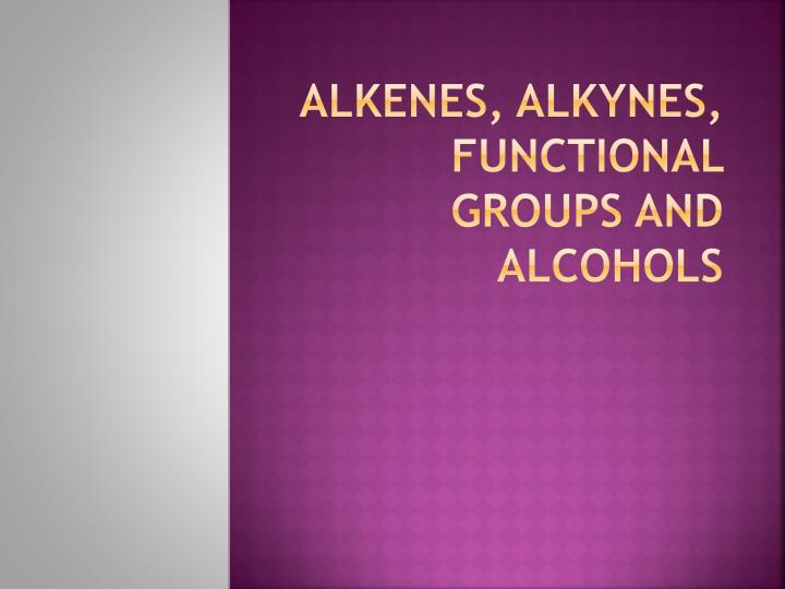 Alkenes alkynes functional groups and alcohols