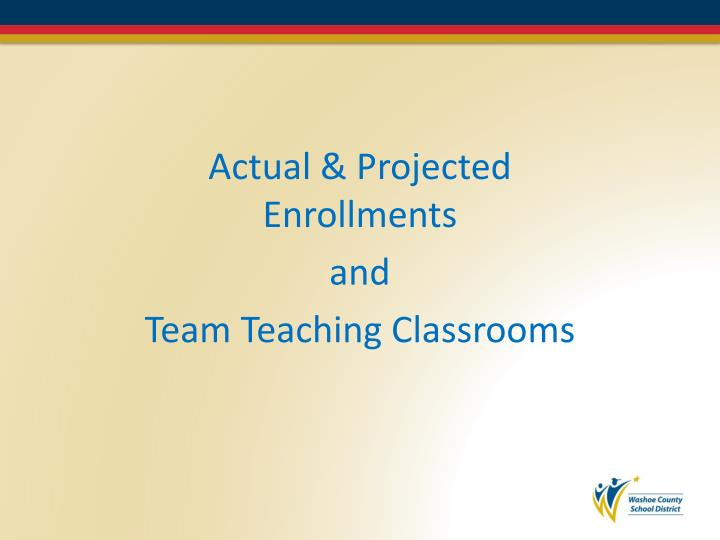 Actual projected enrollments and team teaching classrooms