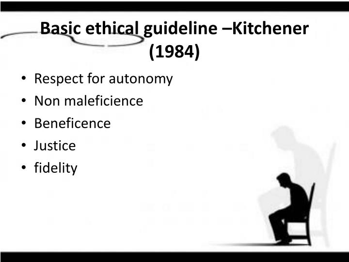 Basic ethical guideline –Kitchener (1984)