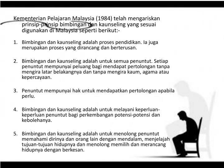 Kementerian Pelajaran Malaysia (1984) telah mengariskan prinsip-prinsip bimbingan dan kaunseling yang sesuai digunakan di Malaysia seperti berikut:-
