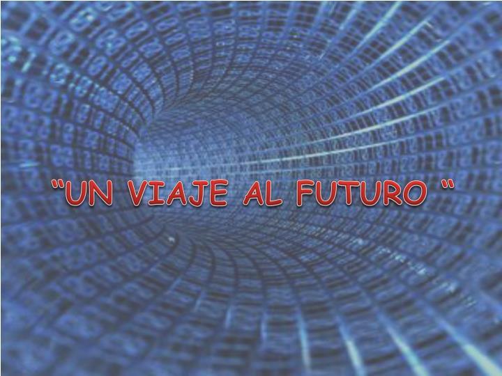 """""""UN VIAJE AL FUTURO """""""