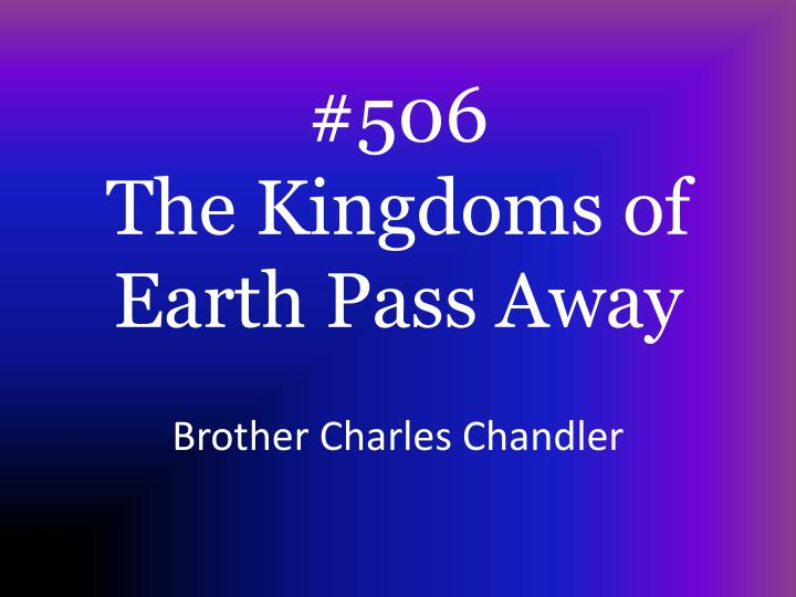 506 the kingdoms of earth pass away