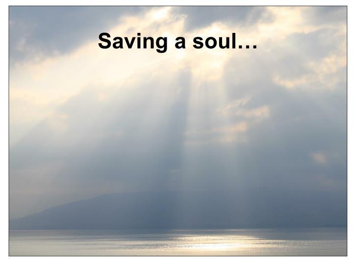 Saving a soul…