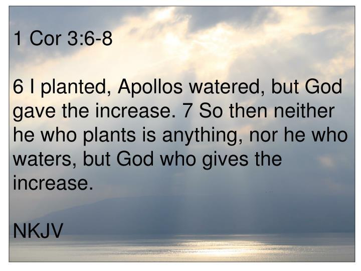 1 Cor 3:6-8