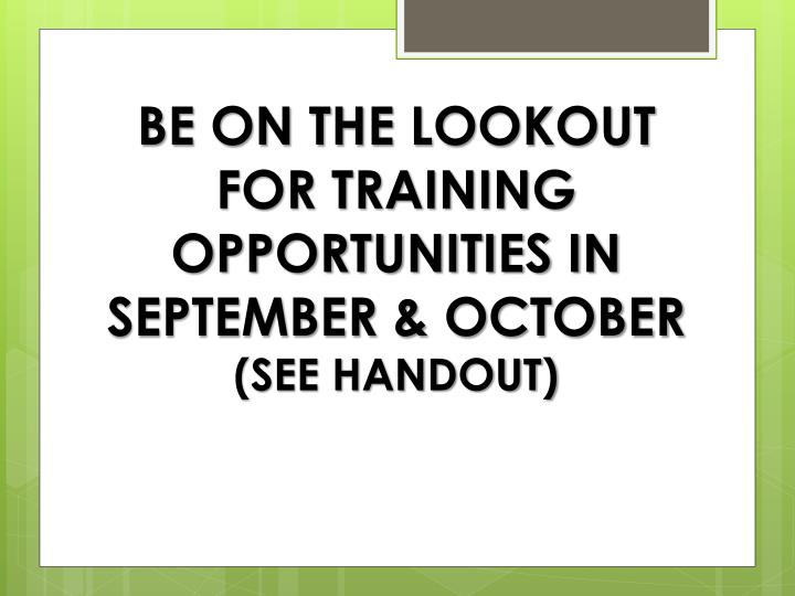 BE ON THE LOOKOUT FOR TRAINING OPPORTUNITIES IN SEPTEMBER & OCTOBER