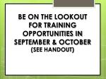 be on the lookout for training opportunities in september october see handout