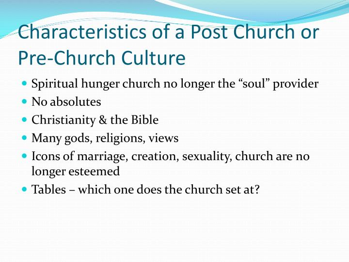 Characteristics of a Post Church or Pre-Church Culture