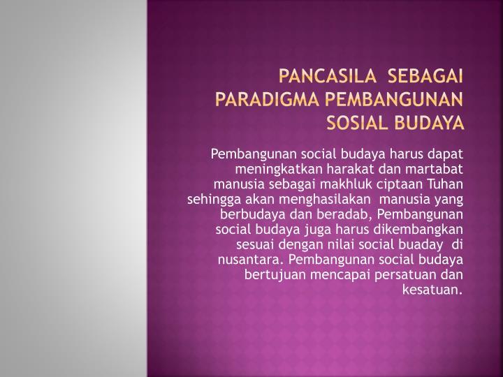 PANCASILA  SEBAGAI PARADIGMA PEMBANGUNAN SOSIAL BUDAYA