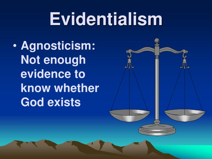 Agnosticism: Not enough evidence to know whether God exists