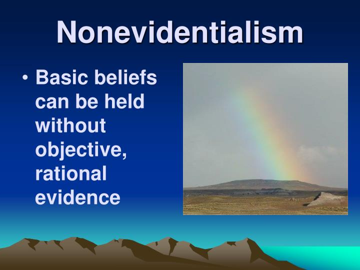 Basic beliefs can be held without objective, rational evidence