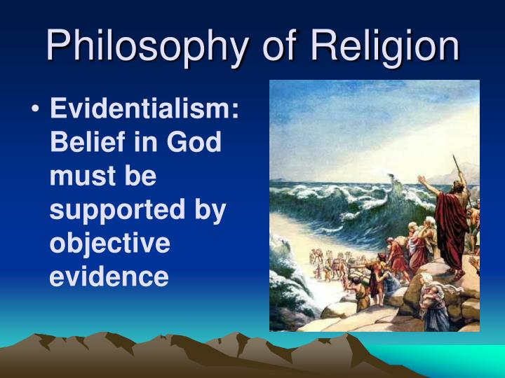 Evidentialism: Belief in God must be supported by objective evidence